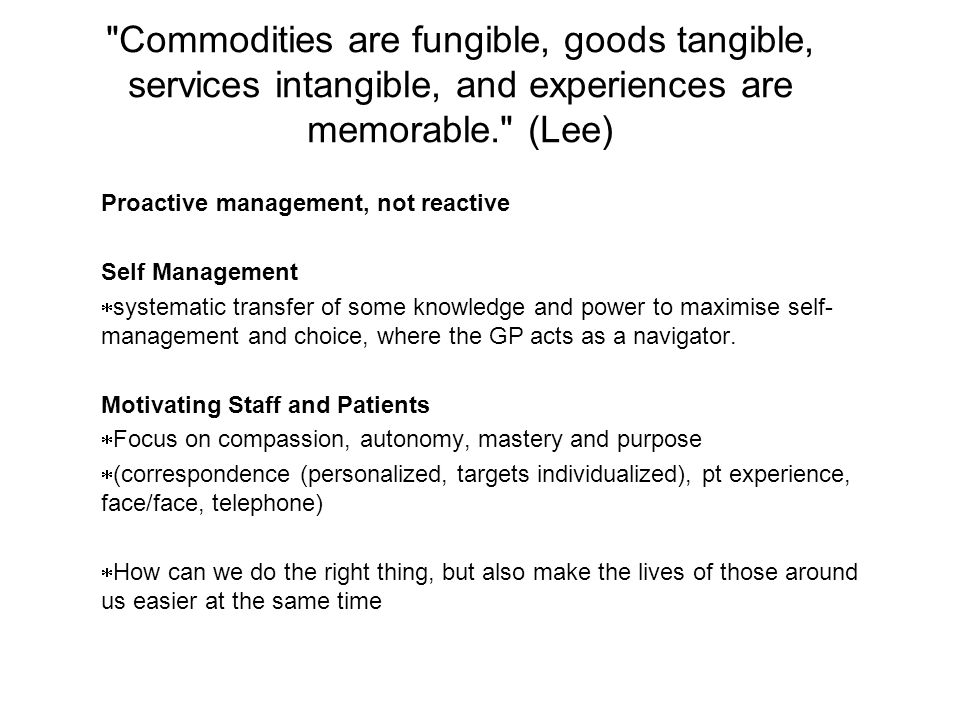 Commodities are fungible, goods tangible, services intangible, and experiences are memorable. (Lee)