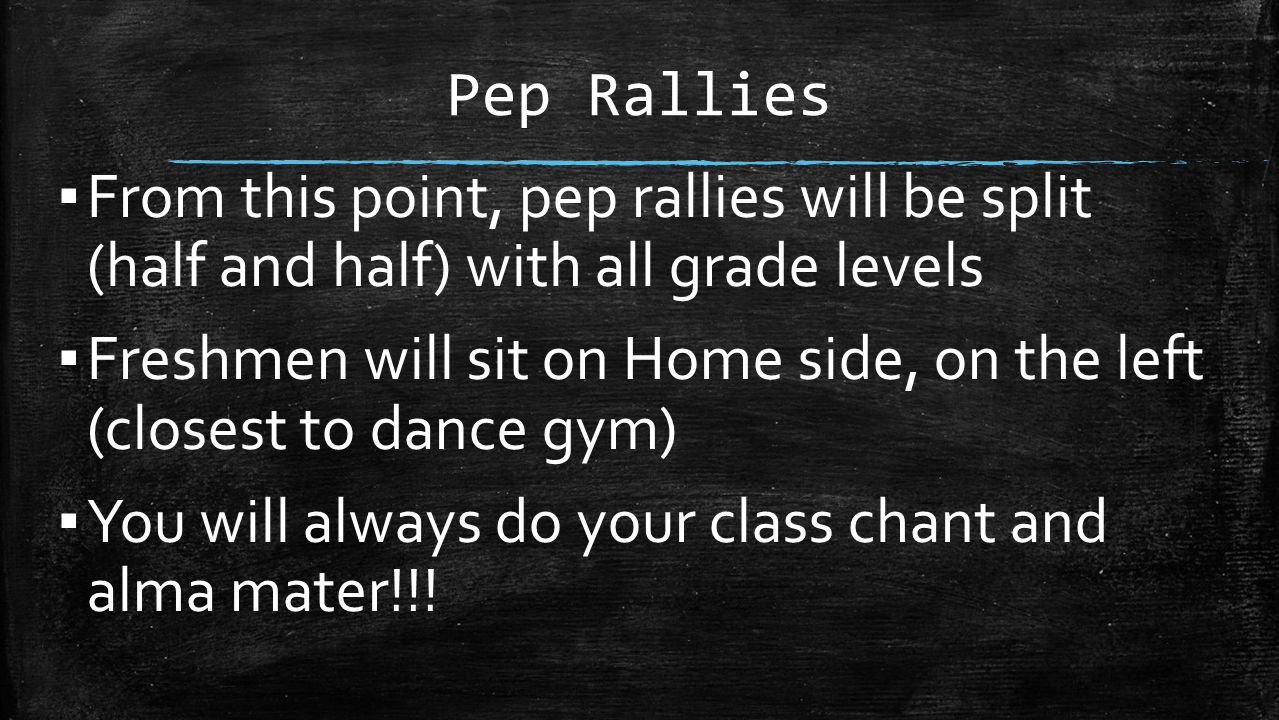Pep Rallies From this point, pep rallies will be split (half and half) with all grade levels.