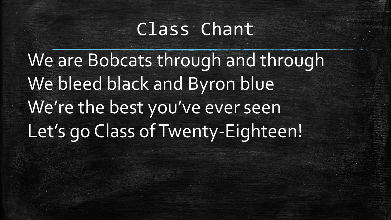 Class Chant We are Bobcats through and through. We bleed black and Byron blue. We're the best you've ever seen.