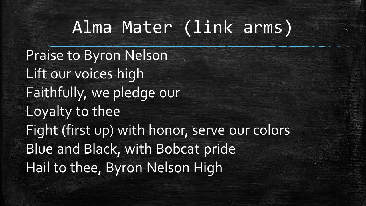 Alma Mater (link arms) Praise to Byron Nelson Lift our voices high