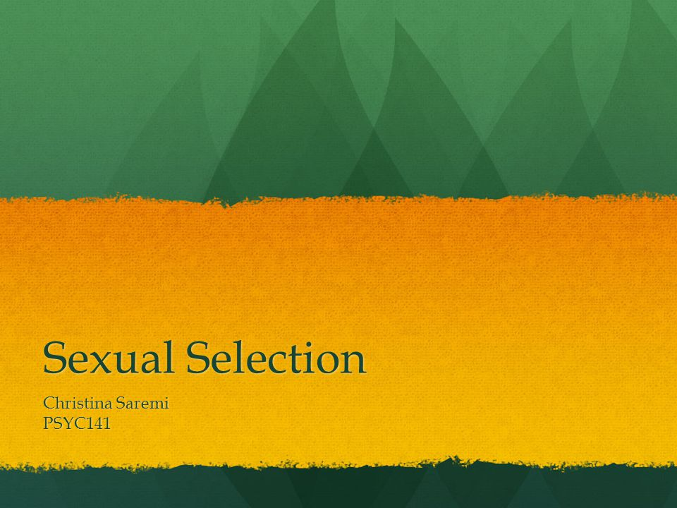 Sexual Selection Christina Saremi PSYC141