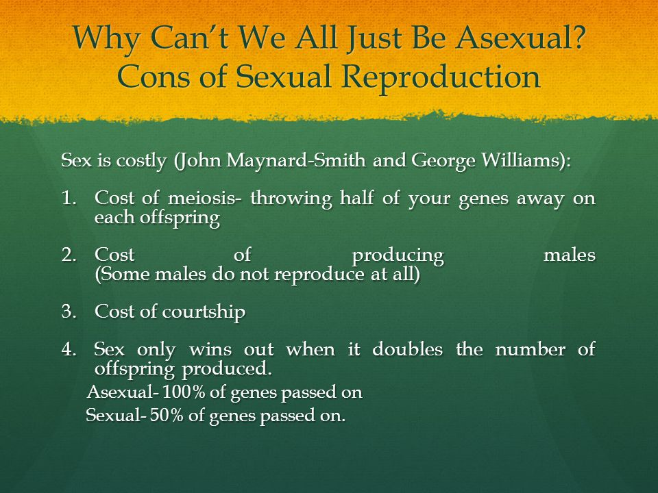 Why Can't We All Just Be Asexual Cons of Sexual Reproduction