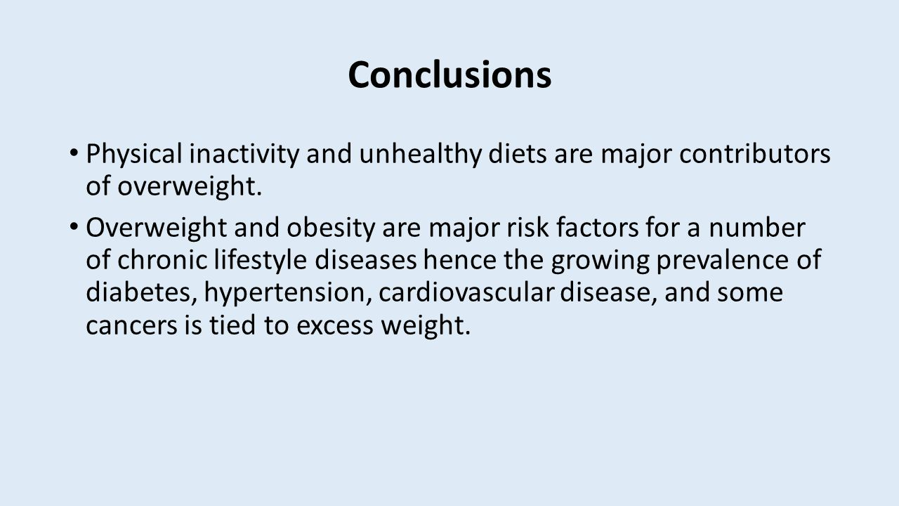 Conclusions Physical inactivity and unhealthy diets are major contributors of overweight.