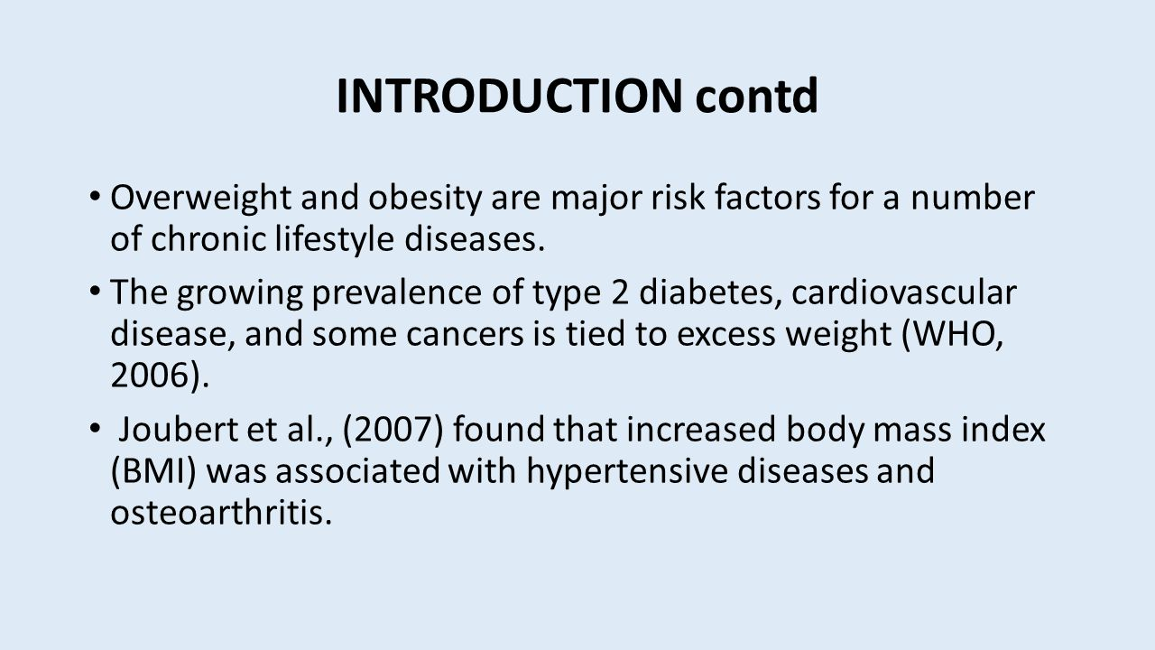 INTRODUCTION contd Overweight and obesity are major risk factors for a number of chronic lifestyle diseases.