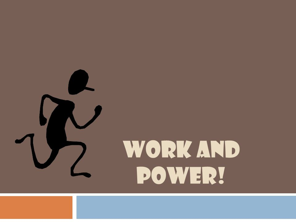 WORK and POWER!