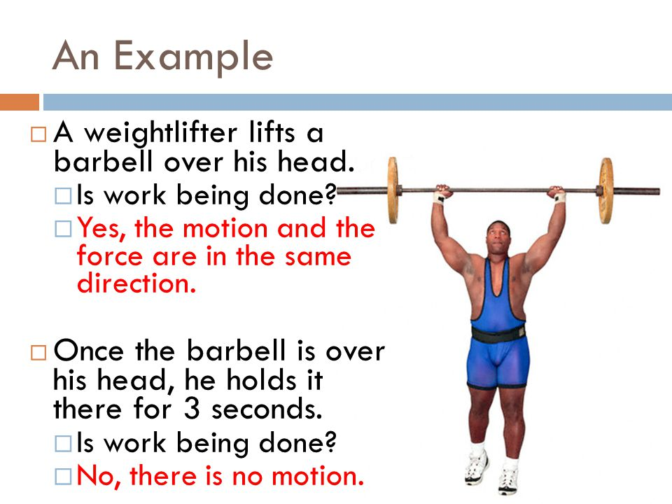 An Example A weightlifter lifts a barbell over his head.