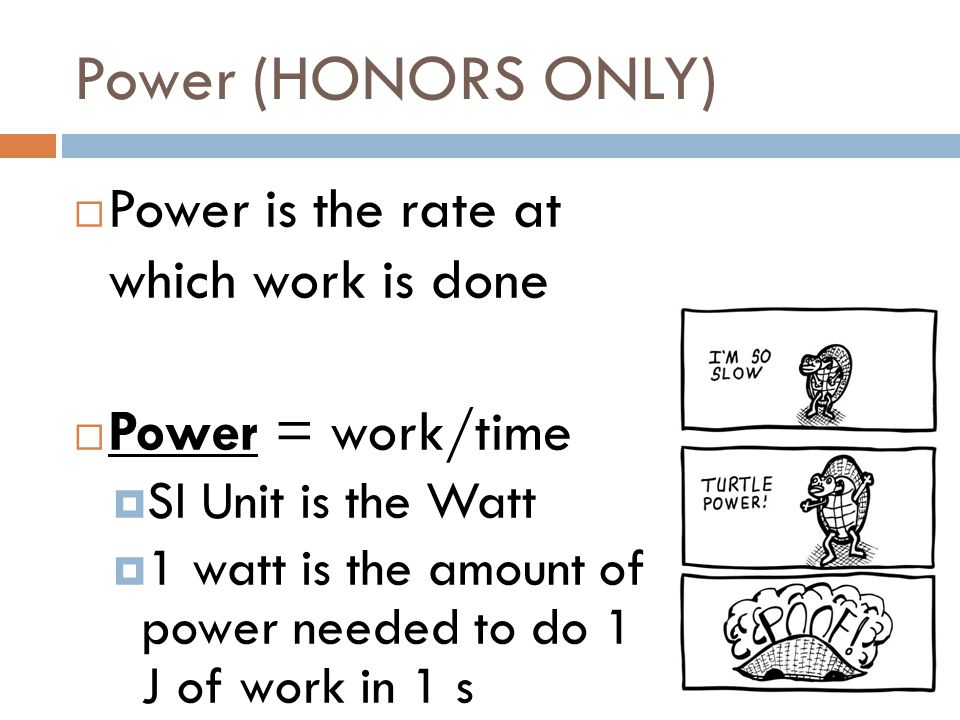 Power (HONORS ONLY) Power is the rate at which work is done