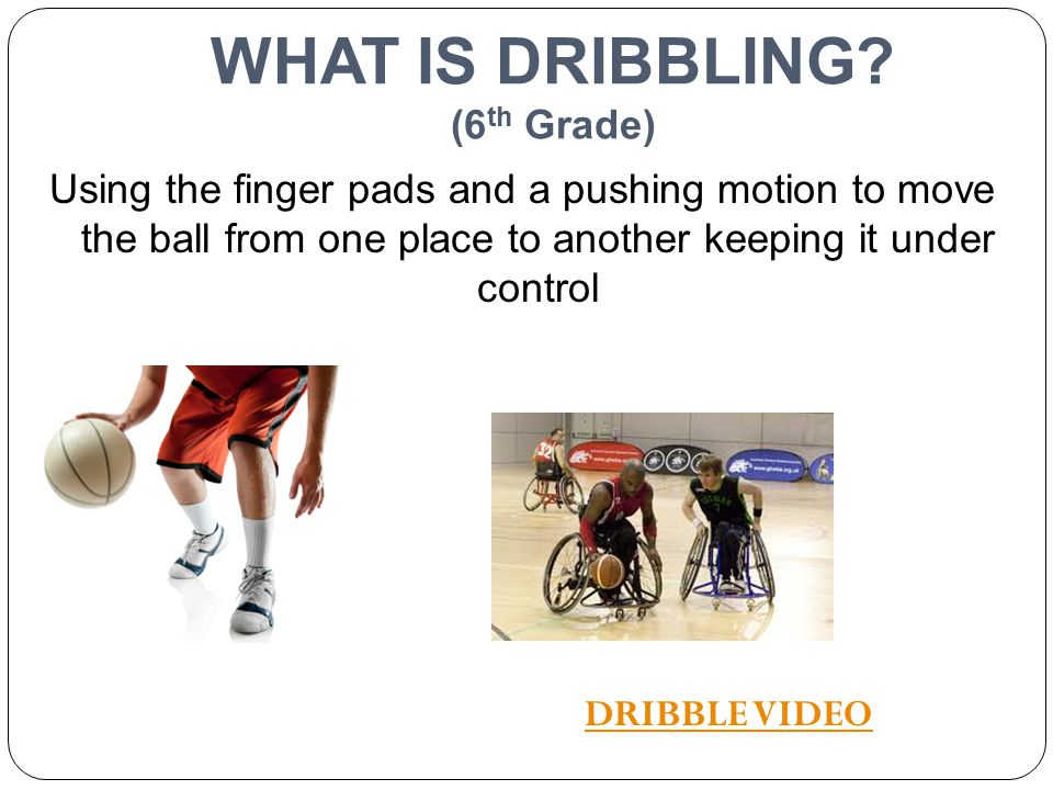WHAT IS DRIBBLING (6th Grade)