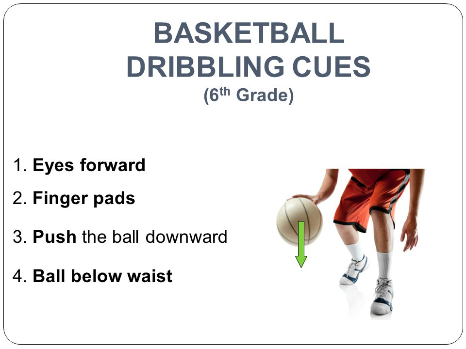 BASKETBALL DRIBBLING CUES (6th Grade)