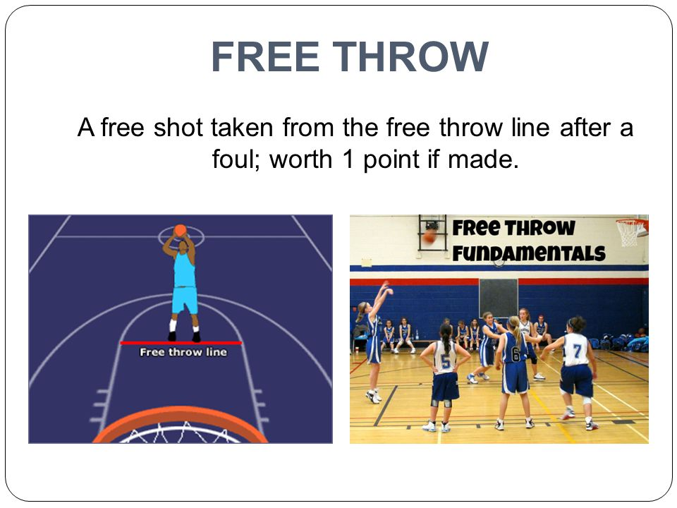 FREE THROW A free shot taken from the free throw line after a foul; worth 1 point if made.