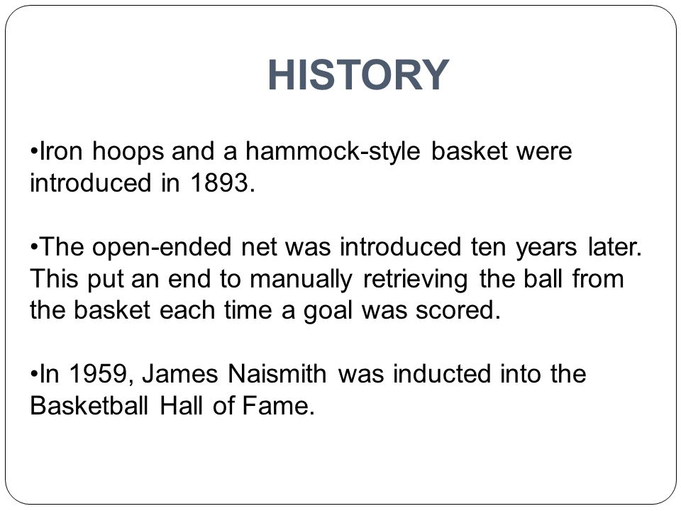 HISTORY Iron hoops and a hammock-style basket were introduced in 1893.