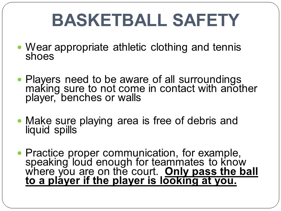 BASKETBALL SAFETY Wear appropriate athletic clothing and tennis shoes