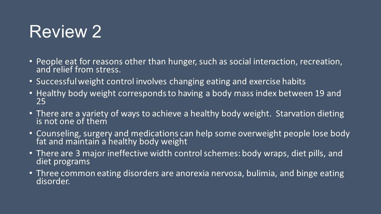 Review 2 People eat for reasons other than hunger, such as social interaction, recreation, and relief from stress.