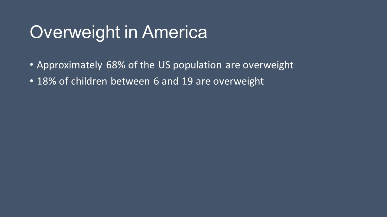 Overweight in America Approximately 68% of the US population are overweight.