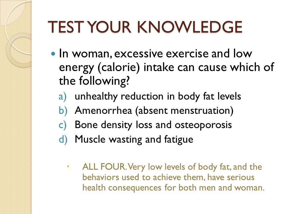 TEST YOUR KNOWLEDGE In woman, excessive exercise and low energy (calorie) intake can cause which of the following