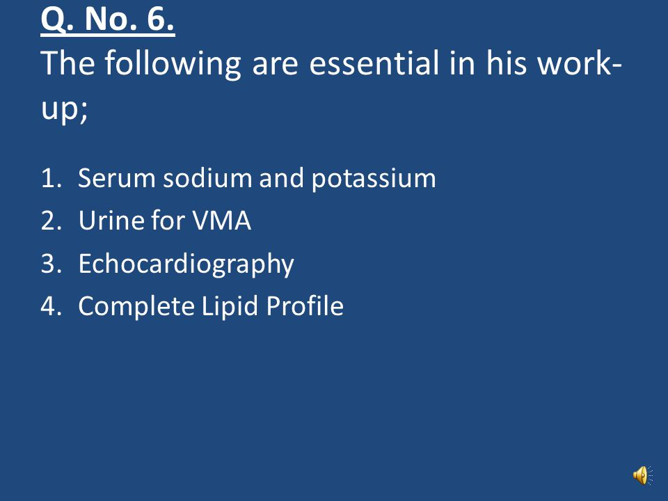 Q. No. 6. The following are essential in his work-up;