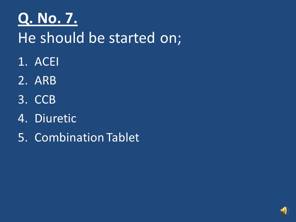 Q. No. 7. He should be started on;