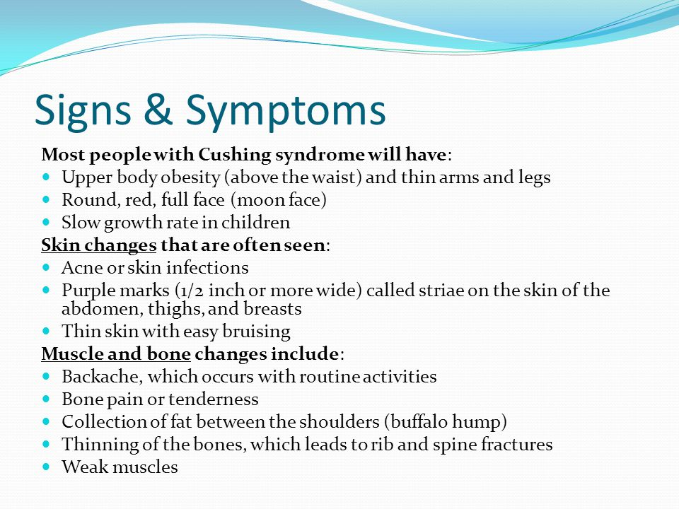 Signs & Symptoms Most people with Cushing syndrome will have: