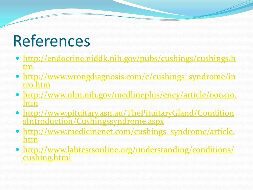 References http://endocrine.niddk.nih.gov/pubs/cushings/cushings.htm