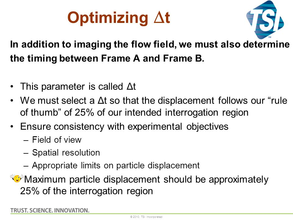 Optimizing Dt In addition to imaging the flow field, we must also determine. the timing between Frame A and Frame B.