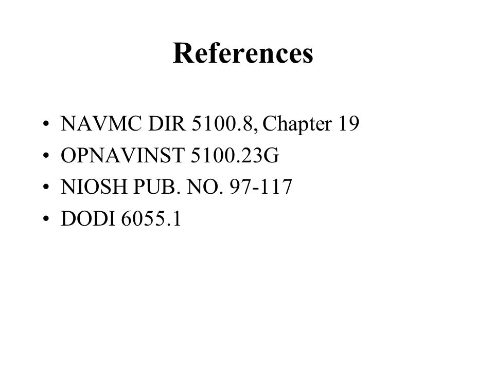 References NAVMC DIR 5100.8, Chapter 19 OPNAVINST 5100.23G