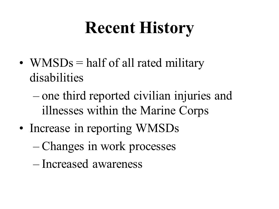 Recent History WMSDs = half of all rated military disabilities