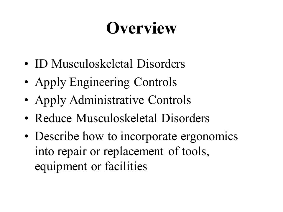 Overview ID Musculoskeletal Disorders Apply Engineering Controls