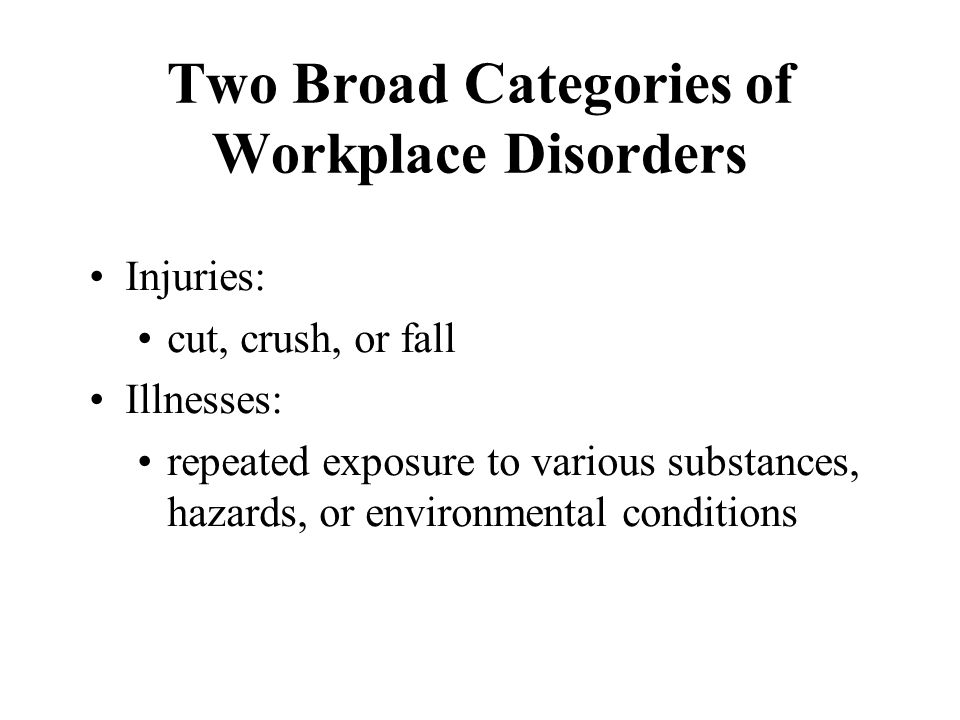 Two Broad Categories of Workplace Disorders