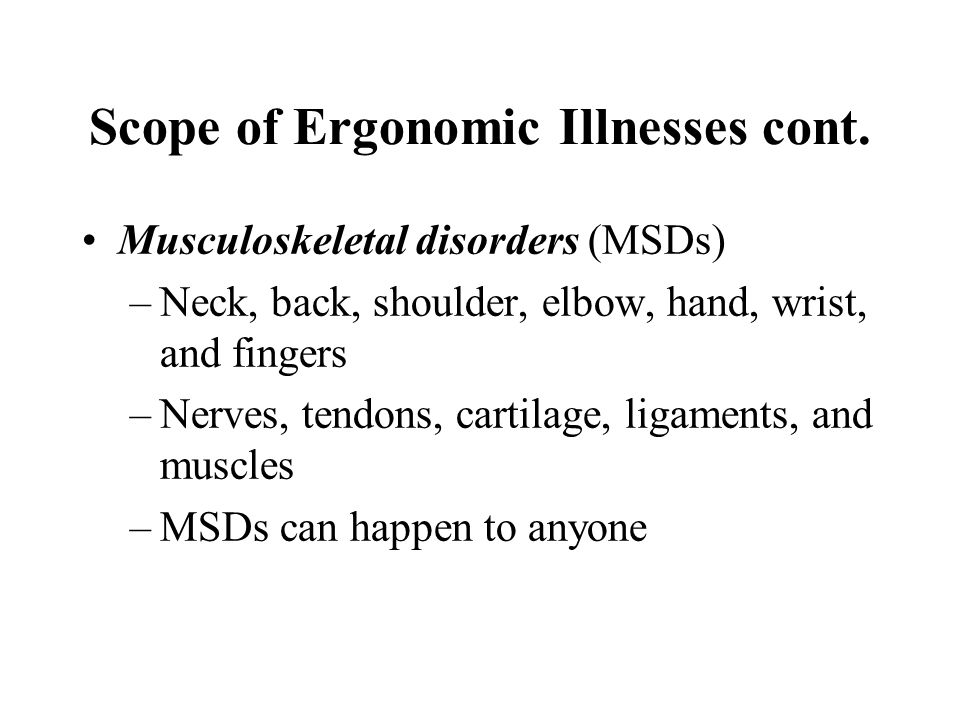 Scope of Ergonomic Illnesses cont.
