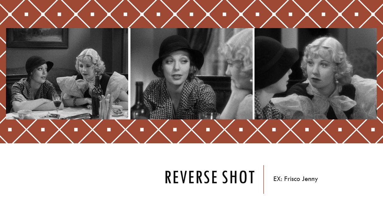 Reverse shot EX: Frisco Jenny