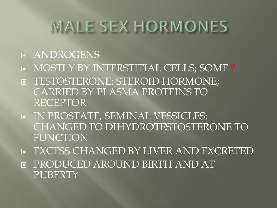 MALE SEX HORMONES ANDROGENS MOSTLY BY INTERSTITIAL CELLS; SOME
