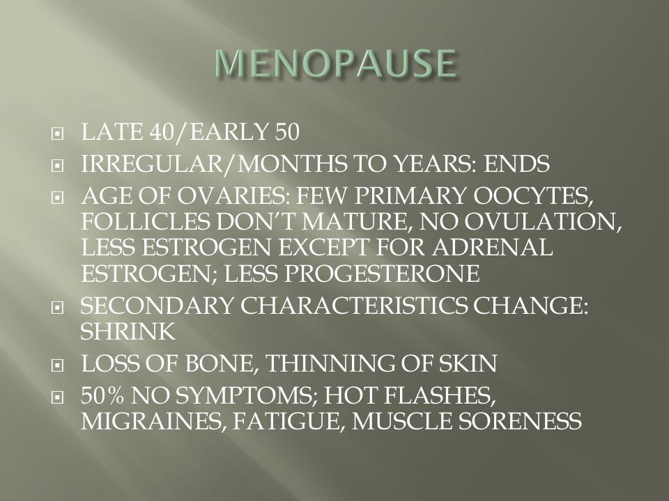 MENOPAUSE LATE 40/EARLY 50 IRREGULAR/MONTHS TO YEARS: ENDS
