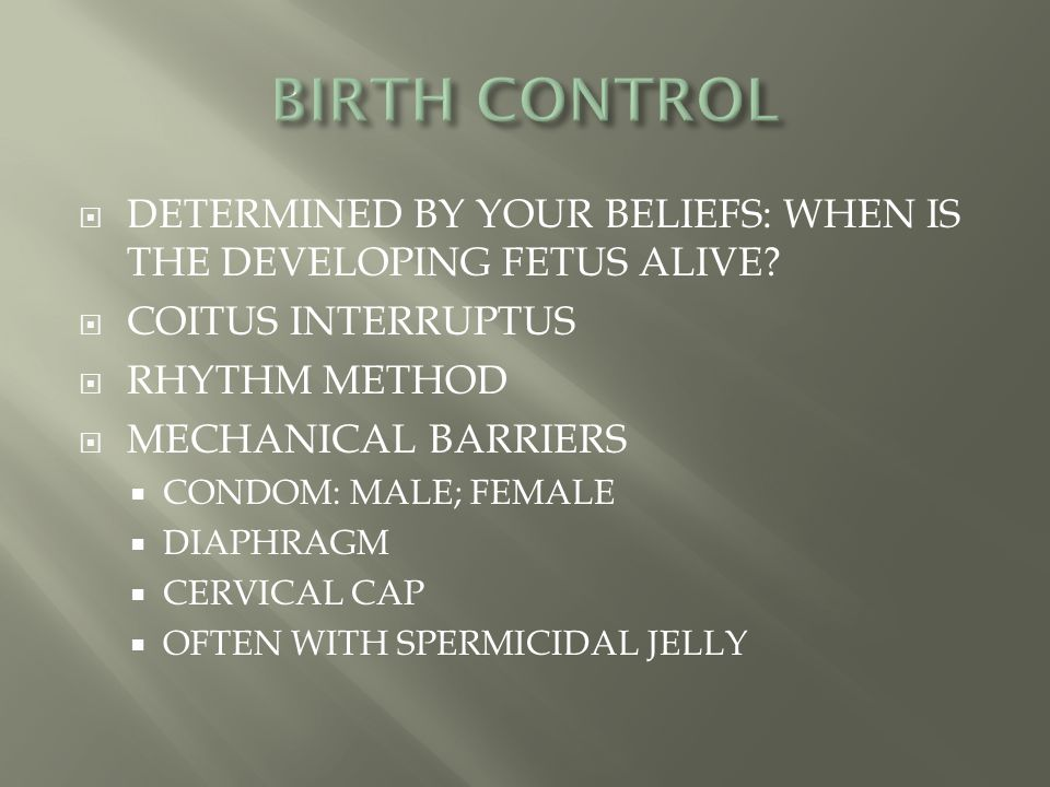 BIRTH CONTROL DETERMINED BY YOUR BELIEFS: WHEN IS THE DEVELOPING FETUS ALIVE COITUS INTERRUPTUS. RHYTHM METHOD.