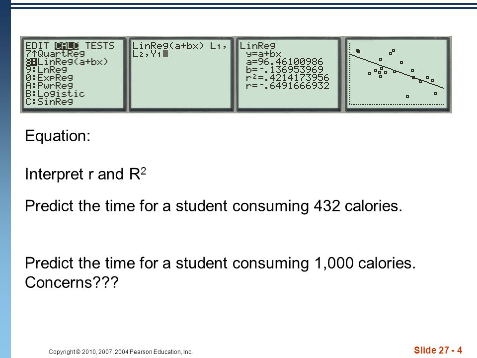 Equation: Interpret r and R2. Predict the time for a student consuming 432 calories. Predict the time for a student consuming 1,000 calories.