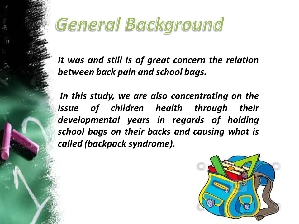 General Background It was and still is of great concern the relation between back pain and school bags.