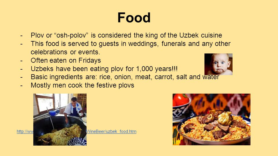 Food Plov or osh-polov is considered the king of the Uzbek cuisine