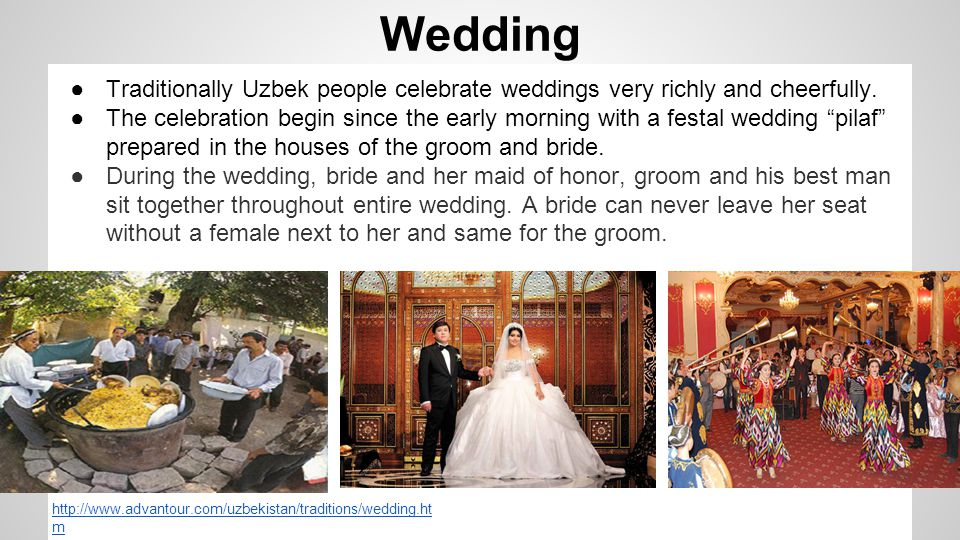 Wedding Traditionally Uzbek people celebrate weddings very richly and cheerfully.