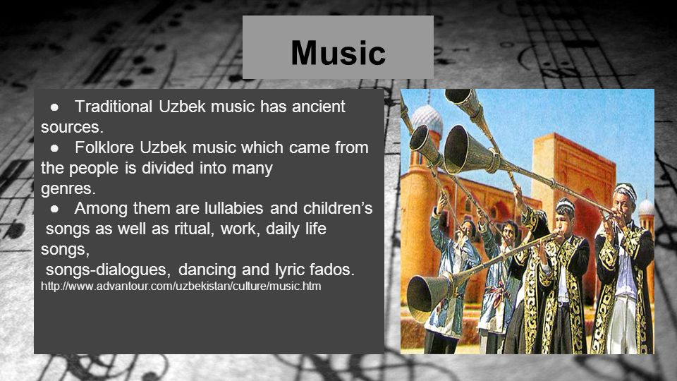 Music Traditional Uzbek music has ancient sources.