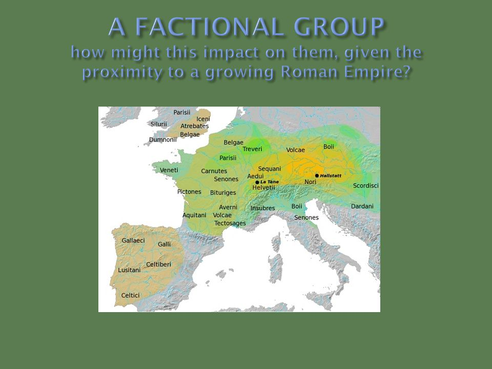 A FACTIONAL GROUP how might this impact on them, given the proximity to a growing Roman Empire