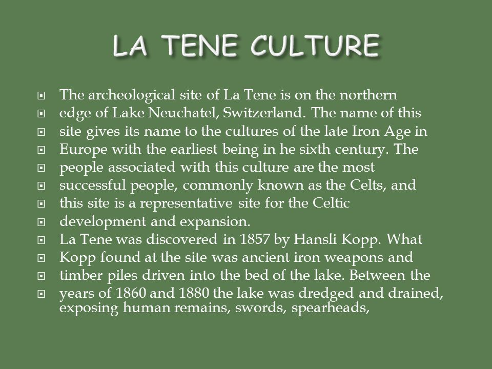 LA TENE CULTURE The archeological site of La Tene is on the northern