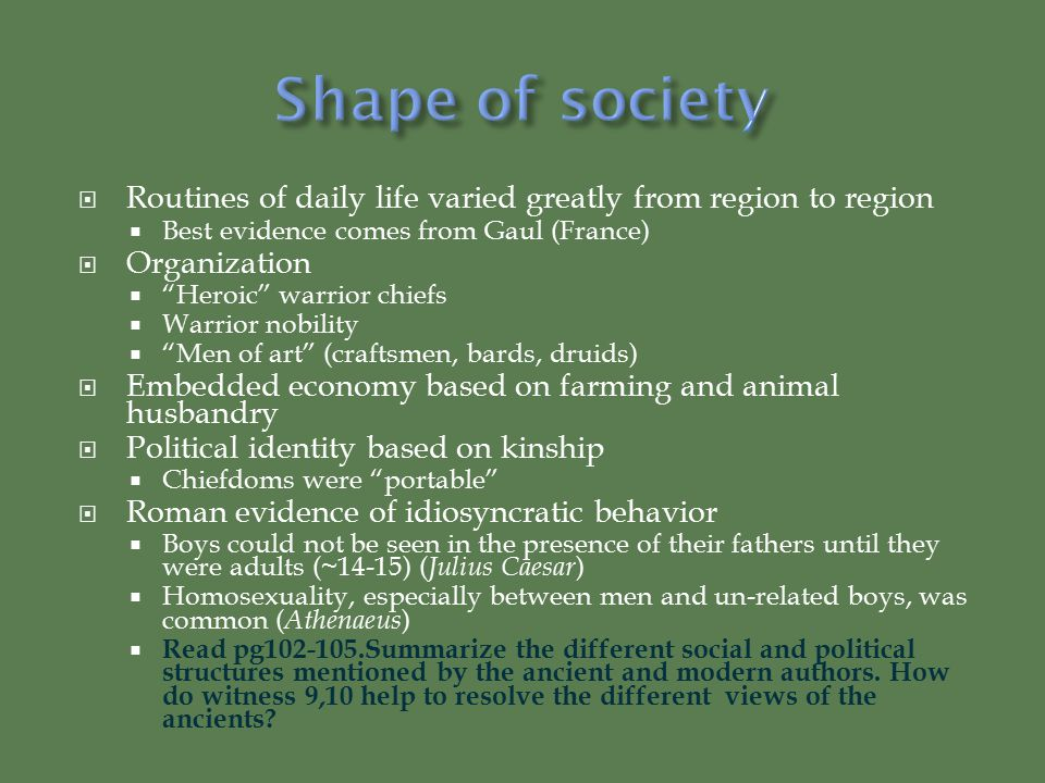 Shape of society Routines of daily life varied greatly from region to region. Best evidence comes from Gaul (France)