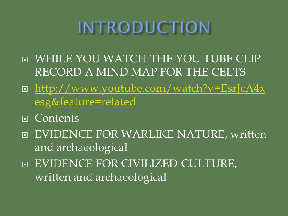 INTRODUCTION WHILE YOU WATCH THE YOU TUBE CLIP RECORD A MIND MAP FOR THE CELTS. http://www.youtube.com/watch v=EsrJcA4xesg&feature=related.