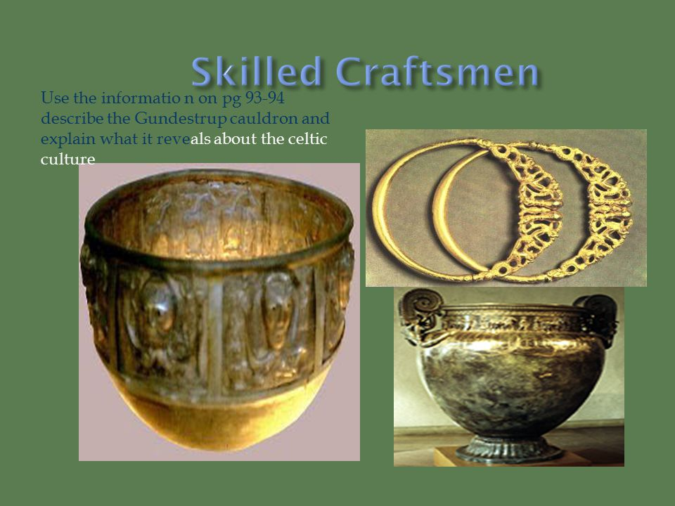 Skilled Craftsmen Use the informatio n on pg 93-94 describe the Gundestrup cauldron and explain what it reveals about the celtic culture.