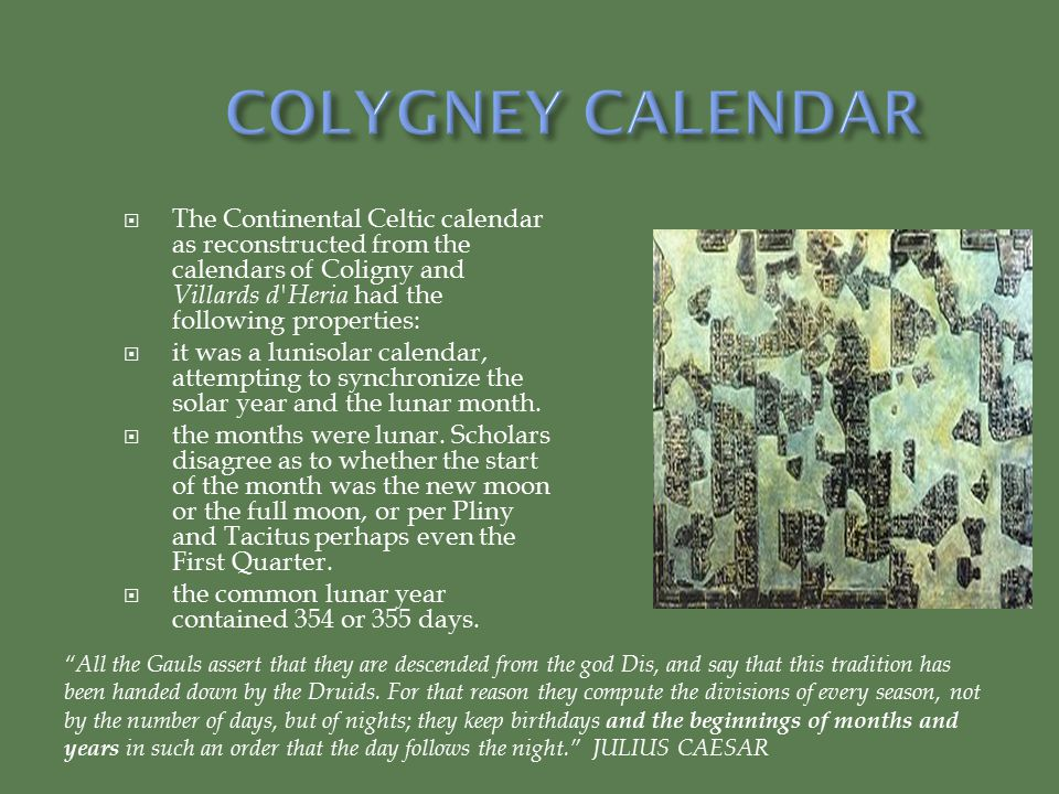 COLYGNEY CALENDAR The Continental Celtic calendar as reconstructed from the calendars of Coligny and Villards d Heria had the following properties: