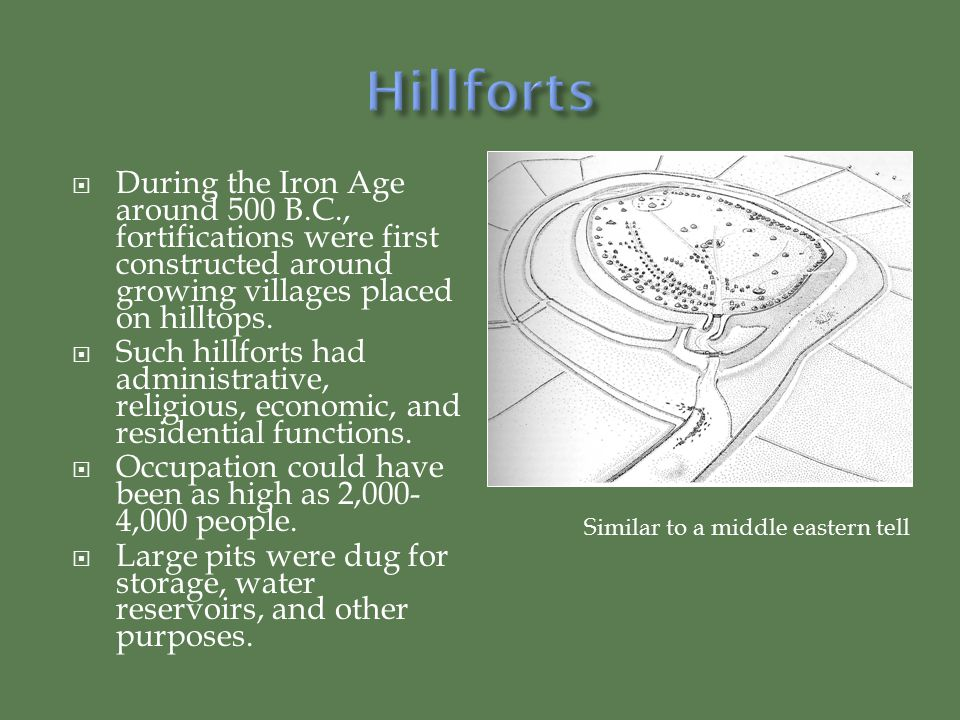 Hillforts During the Iron Age around 500 B.C., fortifications were first constructed around growing villages placed on hilltops.
