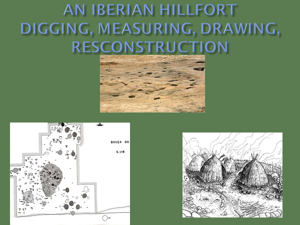 AN IBERIAN HILLFORT DIGGING, MEASURING, DRAWING, RESCONSTRUCTION