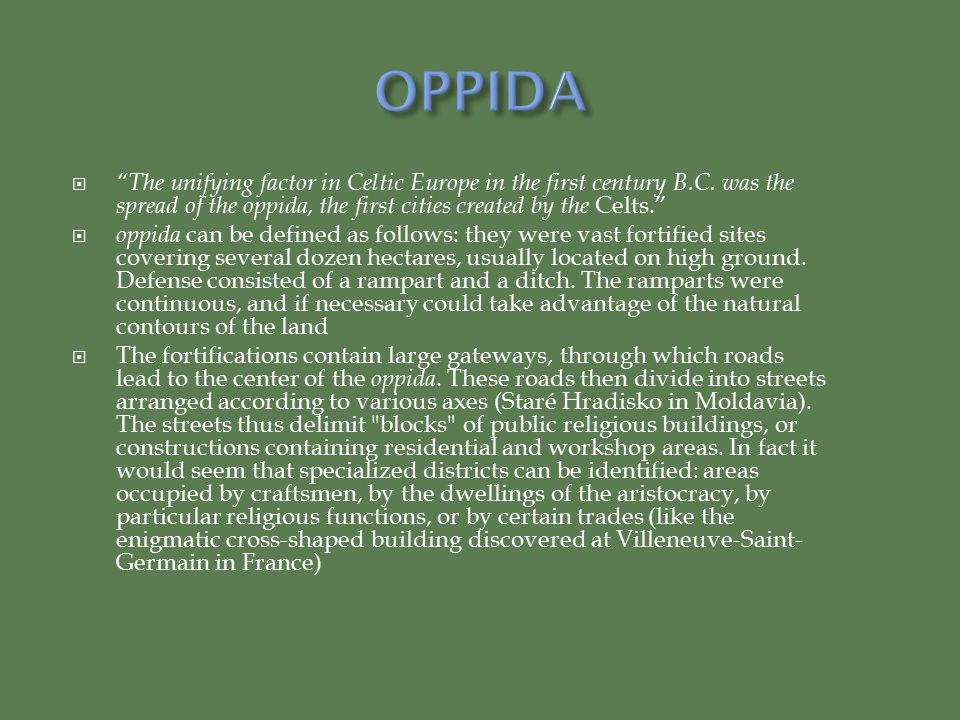OPPIDA The unifying factor in Celtic Europe in the first century B.C. was the spread of the oppida, the first cities created by the Celts.