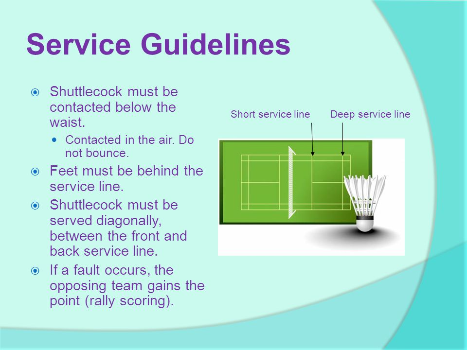 Service Guidelines Shuttlecock must be contacted below the waist.