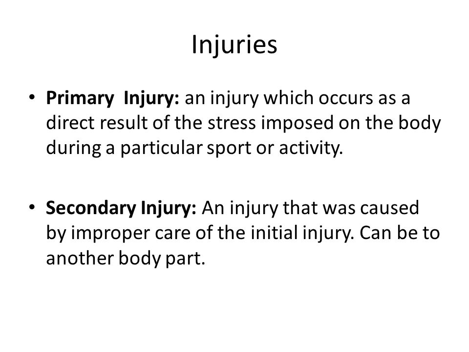Injuries Primary Injury: an injury which occurs as a direct result of the stress imposed on the body during a particular sport or activity.