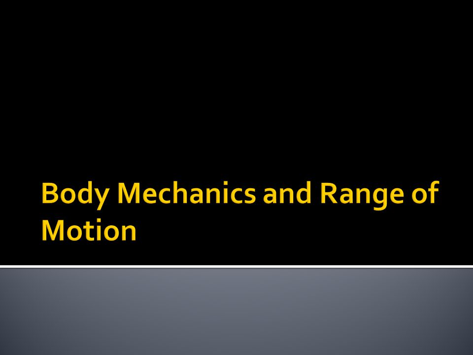 Body Mechanics and Range of Motion